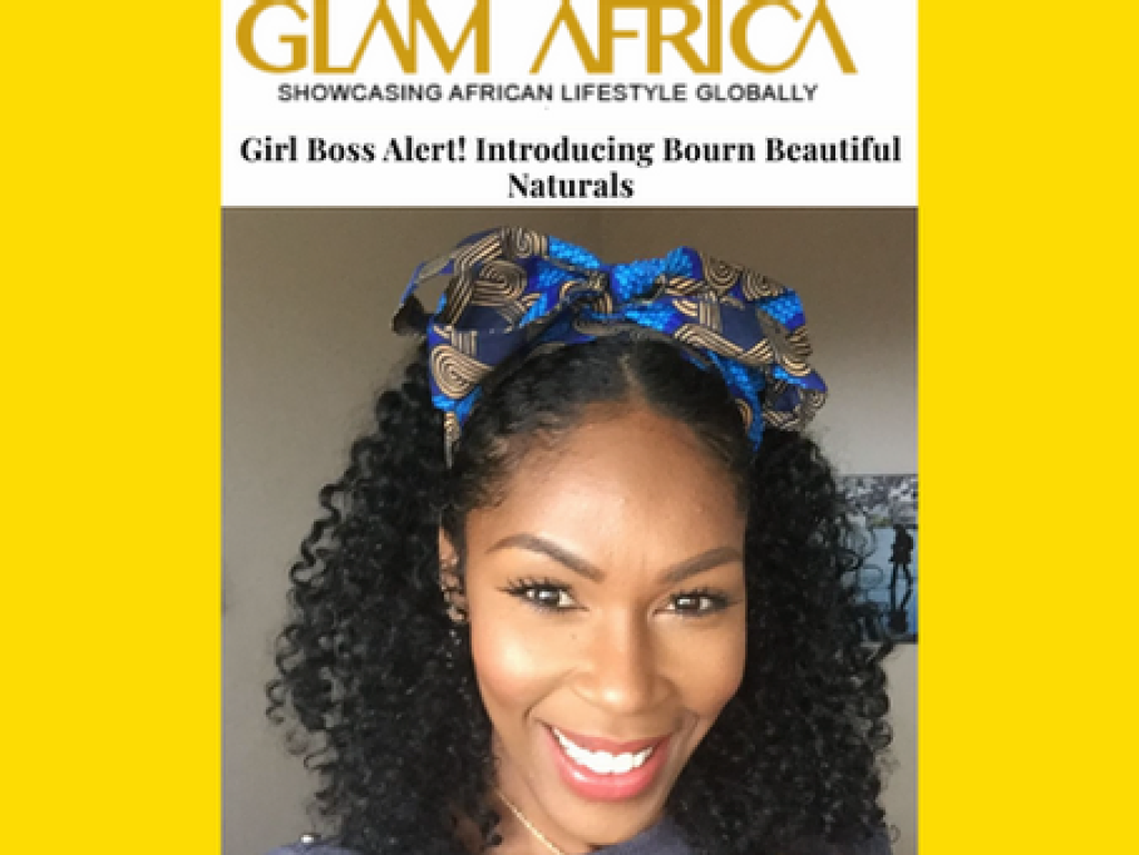 Bourn Beautiful Naturals: Born Out of Love for Self | Glam Africa Interview